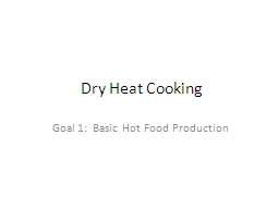 Dry Heat Cooking Goal 1:  Basic Hot Food Production