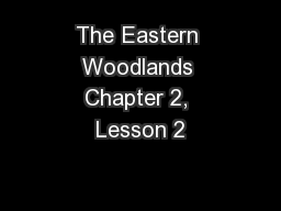 The Eastern Woodlands Chapter 2, Lesson 2 PowerPoint PPT Presentation
