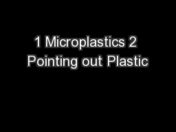 1 Microplastics 2 Pointing out Plastic