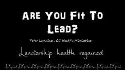 Are You Fit To Lead? Peter Landless, GC PowerPoint PPT Presentation