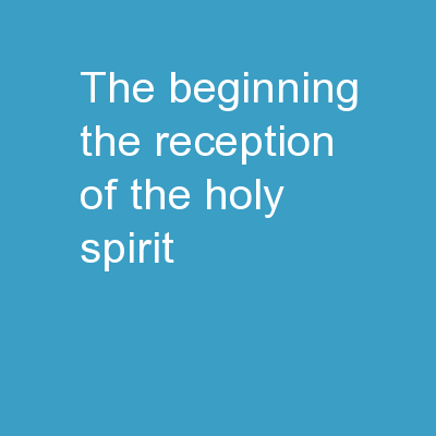 The  Beginning The Reception of the Holy Spirit