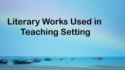 Literary Works Used in  Teaching Setting