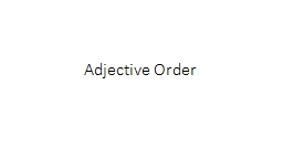 Adjective Order 4 1.0d Order adjectives within sentences according to conventional patterns.