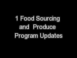 1 Food Sourcing and  Produce Program Updates