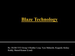 Blaze Technology    By: ISAM 5332 Group 4:Heather Loop, Vyas Maharshi, Koppula Akshay Reddy, Sharad