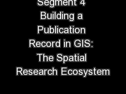Segment 4 Building a Publication Record in GIS: The Spatial Research Ecosystem