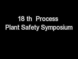18 th  Process Plant Safety Symposium