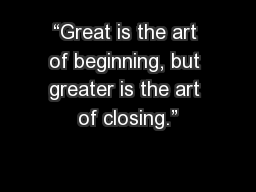 �Great is the art of beginning, but greater is the art of closing.�