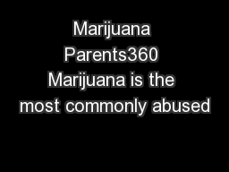 Marijuana Parents360 Marijuana is the most commonly abused
