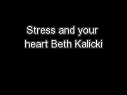 Stress and your heart Beth Kalicki