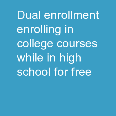Dual Enrollment:  Enrolling in College Courses While in High School, for Free!