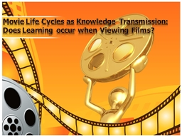 Movie Life Cycles as Knowledge Transmission:  Does Learning occur when Viewing Films?