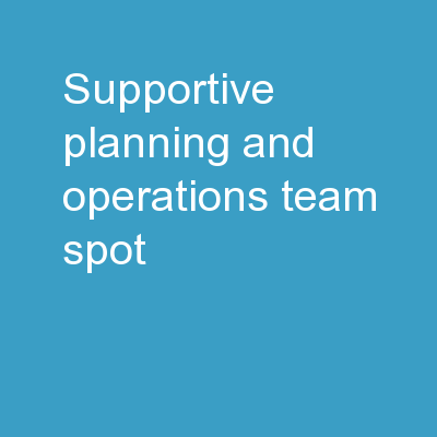Supportive Planning and Operations Team (SPOT)