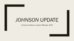 Johnson  Update Crimes of Violence, Career Offender, ACCA