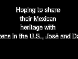 Hoping to share their Mexican heritage with citizens in the U.S., José and David