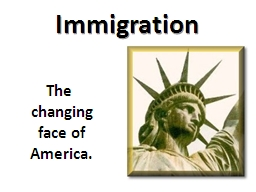 Immigration    The changing face of America.