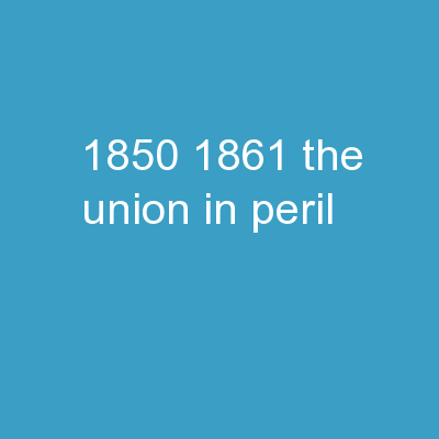 1850-1861 The Union in Peril