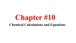 Chapter #10	 Chemical Calculations and Equations