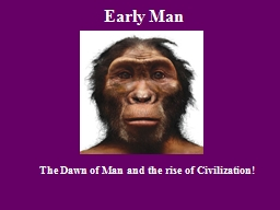 Early Man The Dawn of Man and the rise of Civilization!