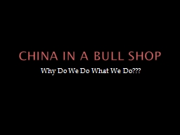 China in a Bull Shop Why Do We Do What We Do???