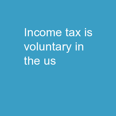 Income tax is voluntary in the US