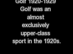 Golf 1920-1929 Golf was an almost exclusively upper-class sport in the 1920s.