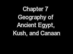 Chapter 7 Geography of Ancient Egypt, Kush, and Canaan
