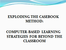 EXPLODING THE CASEBOOK METHOD: