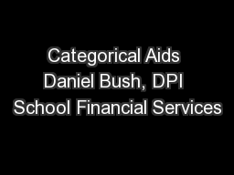 Categorical Aids Daniel Bush, DPI School Financial Services
