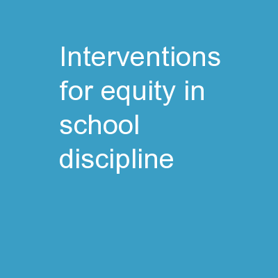 Interventions for Equity in School Discipline: