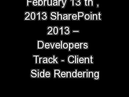 February 13 th , 2013 SharePoint 2013 – Developers Track - Client Side Rendering PowerPoint PPT Presentation
