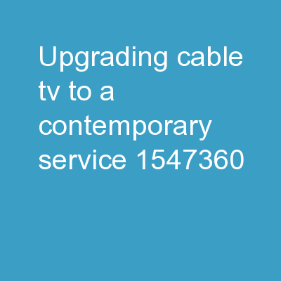Upgrading Cable TV to a Contemporary Service PowerPoint PPT Presentation