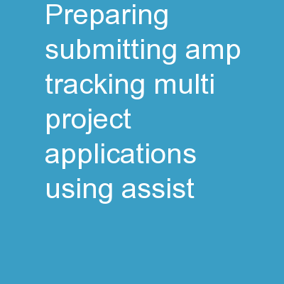 Preparing, Submitting & Tracking Multi-project Applications Using ASSIST
