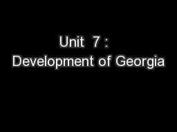 Unit  7 :  Development of Georgia