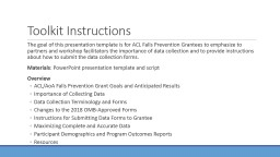 Toolkit Instructions The goal of this presentation template is for ACL Falls Prevention Grantees to