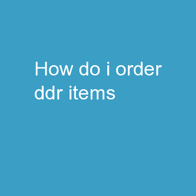 How do I Order  DDR Items…