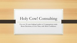 Holy Cow! Consulting  For over 30 years helping Leaders of Congregations make