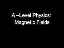 A –Level Physics: Magnetic Fields