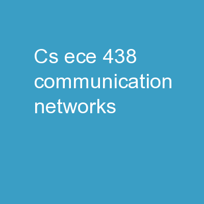 CS/ECE 438: Communication Networks