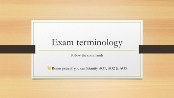 Exam terminology Follow the commands