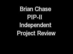 Brian Chase PIP-II  Independent Project Review