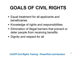 1 GOALS OF CIVIL RIGHTS Equal treatment for all applicants and beneficiaries