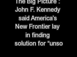 """The Big Picture : John F. Kennedy said America's New Frontier lay in finding solution for """"unso PowerPoint PPT Presentation"""
