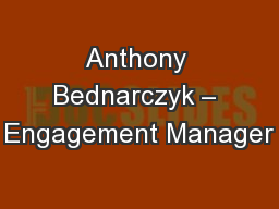 Anthony Bednarczyk � Engagement Manager