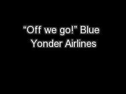 �Off we go!� Blue Yonder Airlines