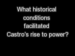 What historical conditions facilitated Castro�s rise to power?