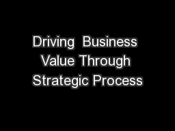 Driving  Business Value Through Strategic Process