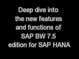 Deep dive into the new features and functions of SAP BW 7.5 edition for SAP HANA