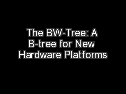 The BW-Tree: A B-tree for New Hardware Platforms PowerPoint PPT Presentation