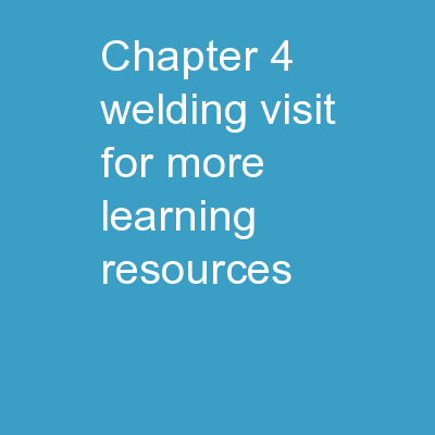 Chapter 4    Welding  Visit for more Learning Resources